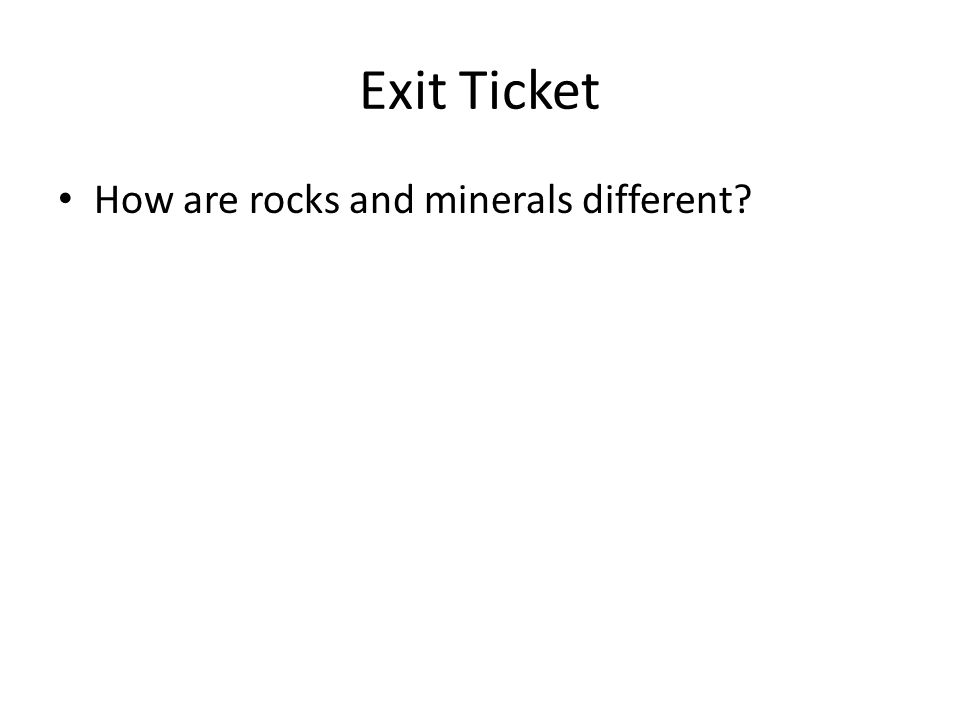 Exit Ticket How are rocks and minerals different