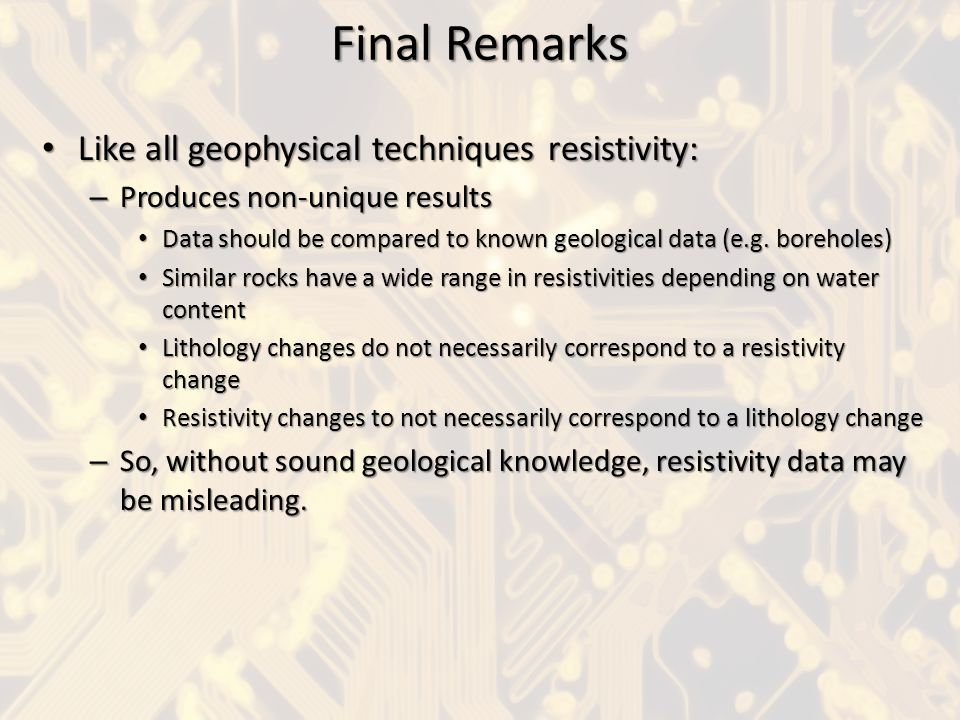 Final Remarks Like all geophysical techniques resistivity: