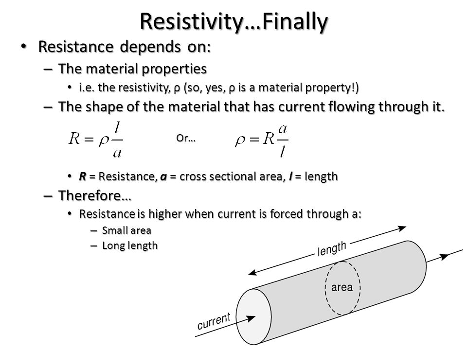 Resistivity…Finally Resistance depends on: The material properties