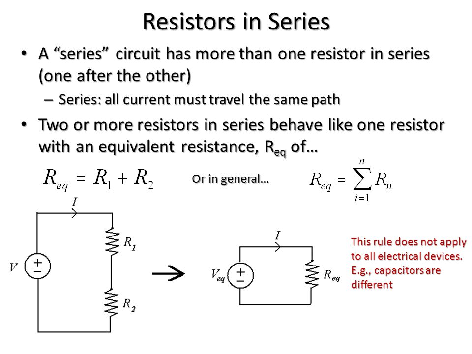 Resistors in Series A series circuit has more than one resistor in series (one after the other) Series: all current must travel the same path.