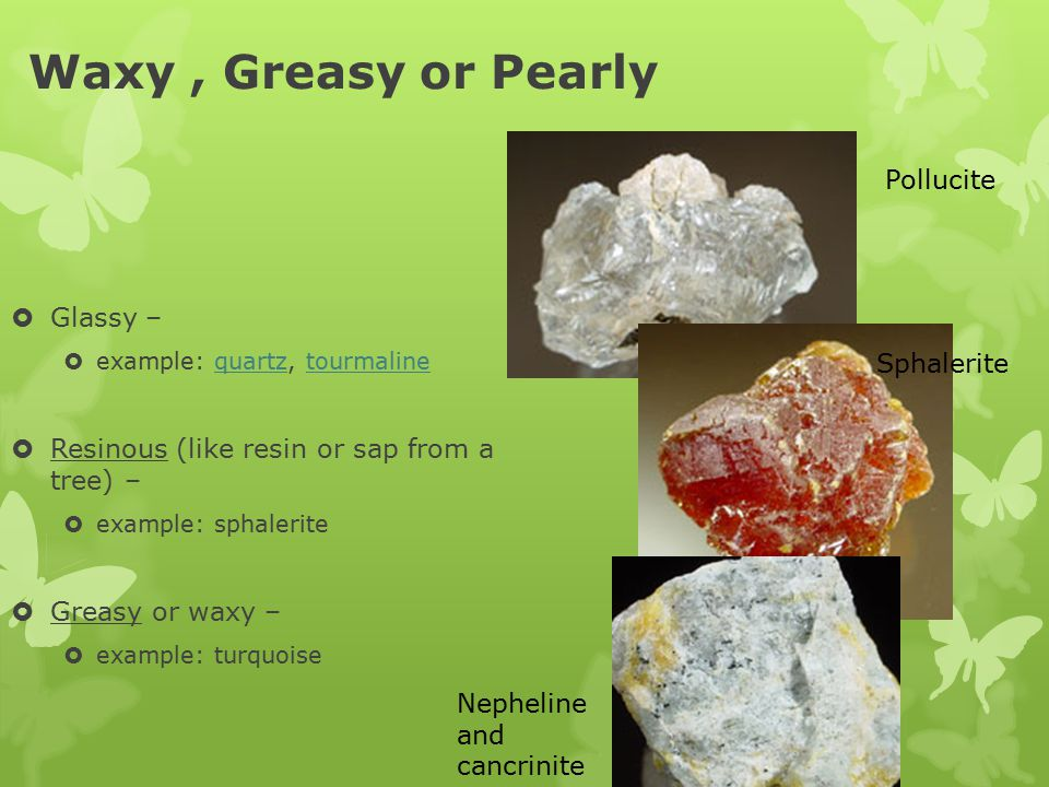 Waxy , Greasy or Pearly Pollucite Glassy –