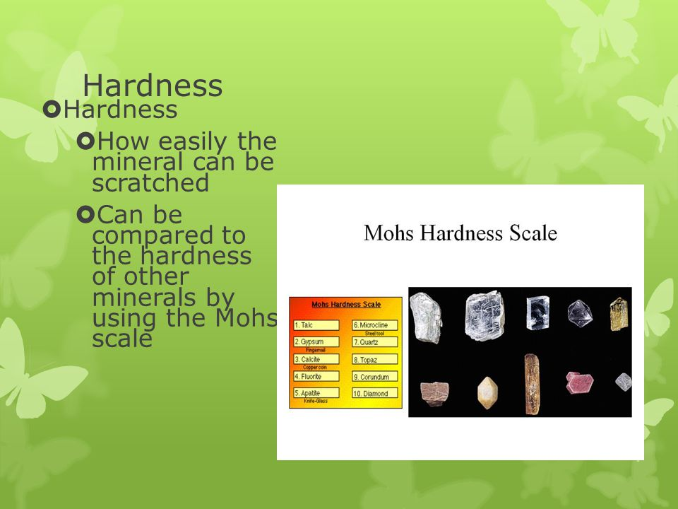 Hardness Hardness How easily the mineral can be scratched