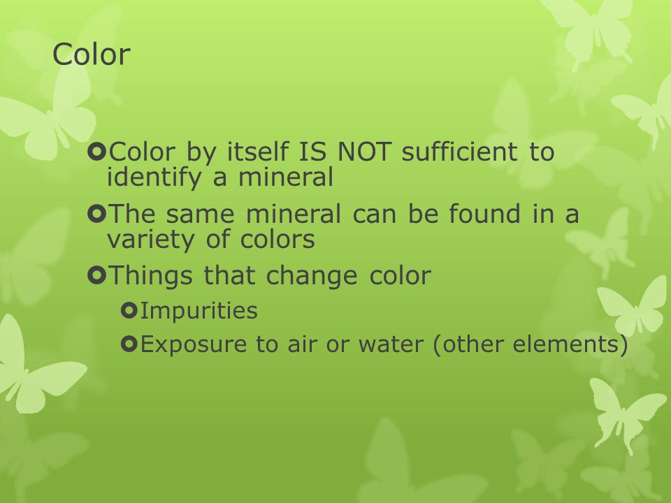 Color Color by itself IS NOT sufficient to identify a mineral