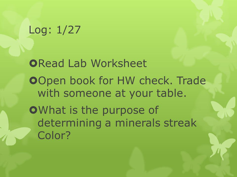 Log: 1/27 Read Lab Worksheet. Open book for HW check. Trade with someone at your table.