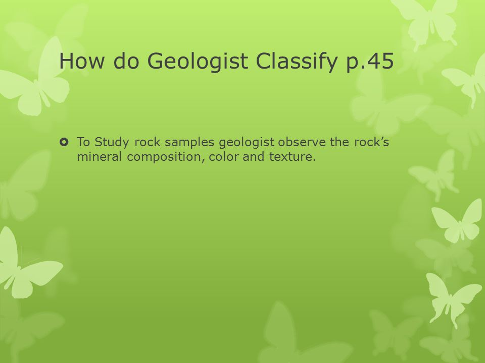 How do Geologist Classify p.45