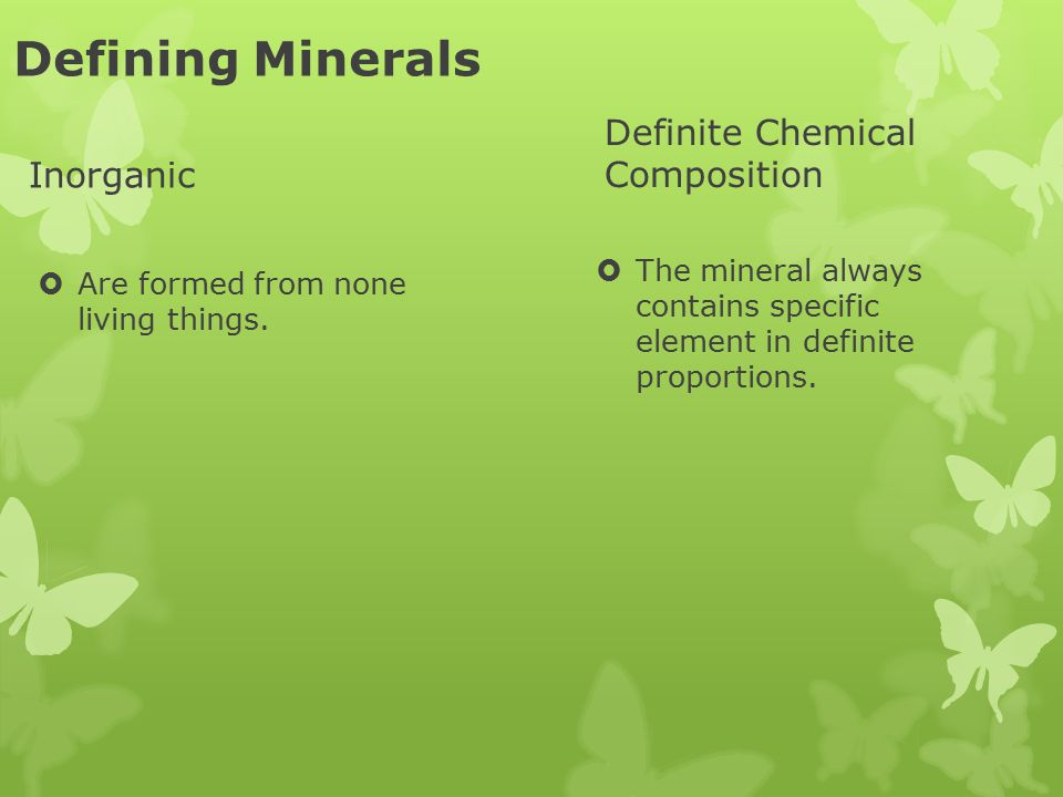 Defining Minerals Definite Chemical Composition Inorganic