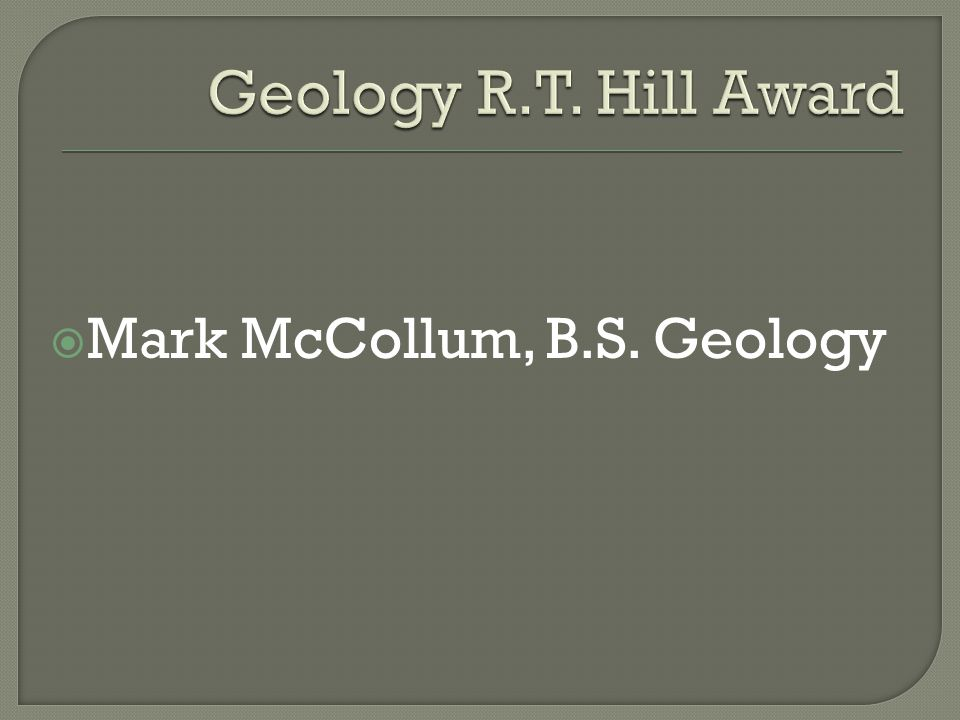 Geology R.T. Hill Award Mark McCollum, B.S. Geology