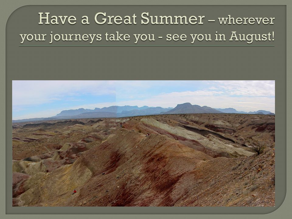 Have a Great Summer – wherever your journeys take you - see you in August!