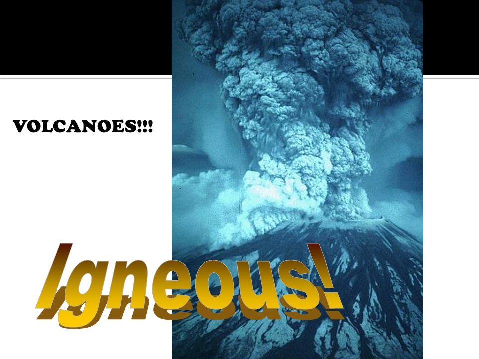 VOLCANOES!!! Igneous!