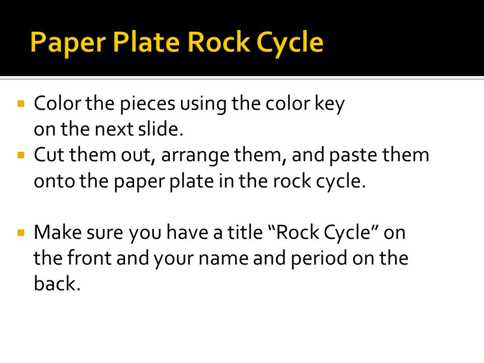 Paper Plate Rock Cycle Color the pieces using the color key on the next slide.