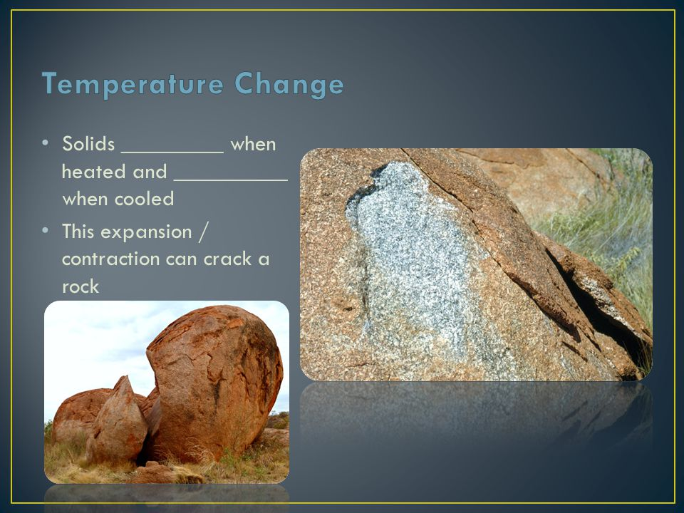 Temperature Change Solids _________ when heated and __________ when cooled.