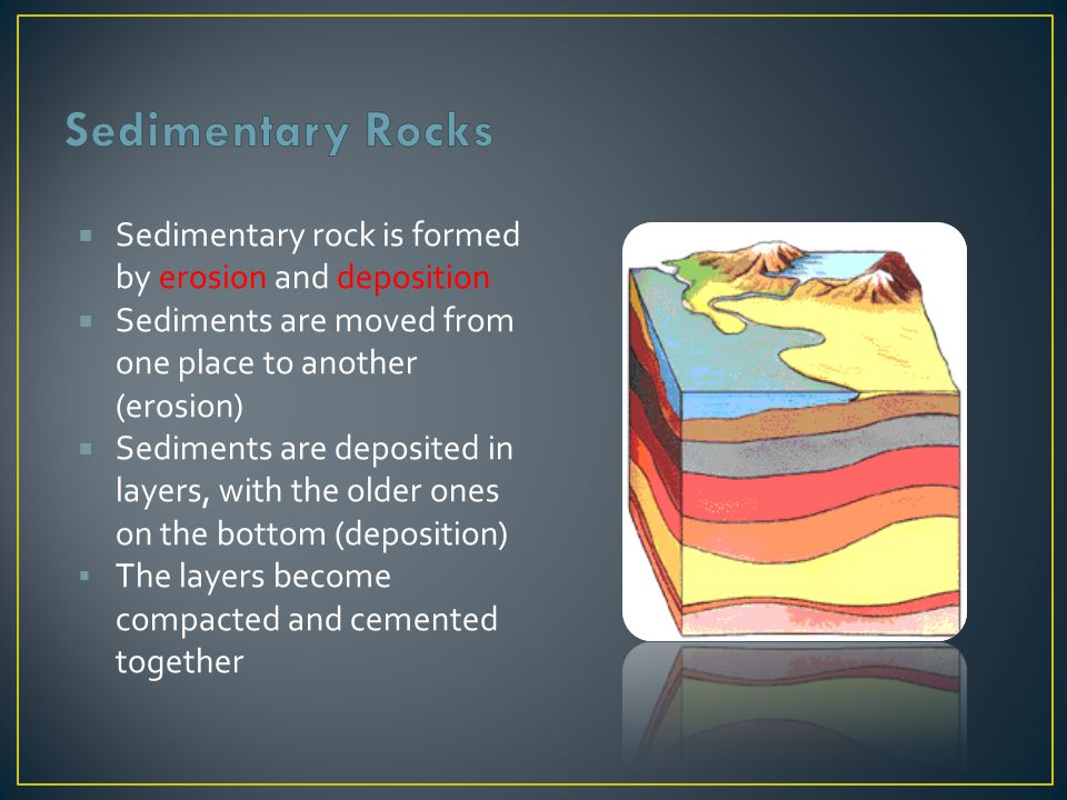 Sedimentary Rocks Sedimentary rock is formed by erosion and deposition