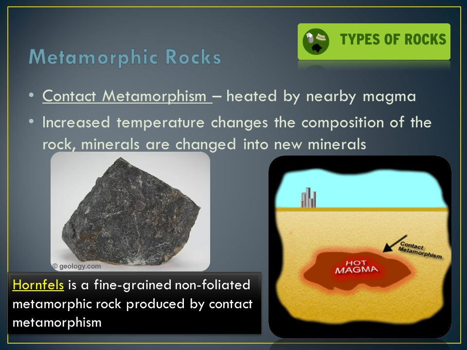 Metamorphic Rocks Contact Metamorphism – heated by nearby magma