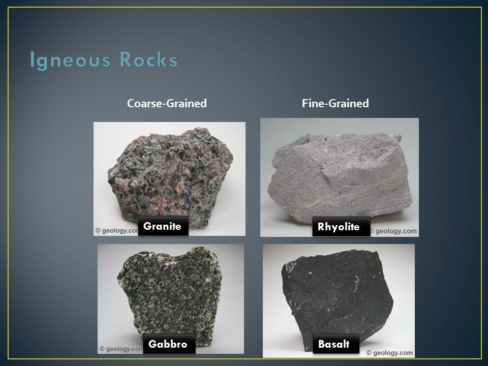 Igneous Rocks Coarse-Grained Fine-Grained Granite Rhyolite Gabbro