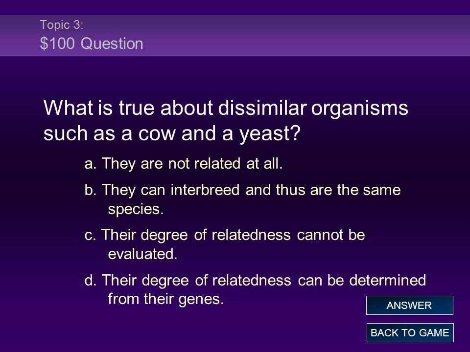 What is true about dissimilar organisms such as a cow and a yeast