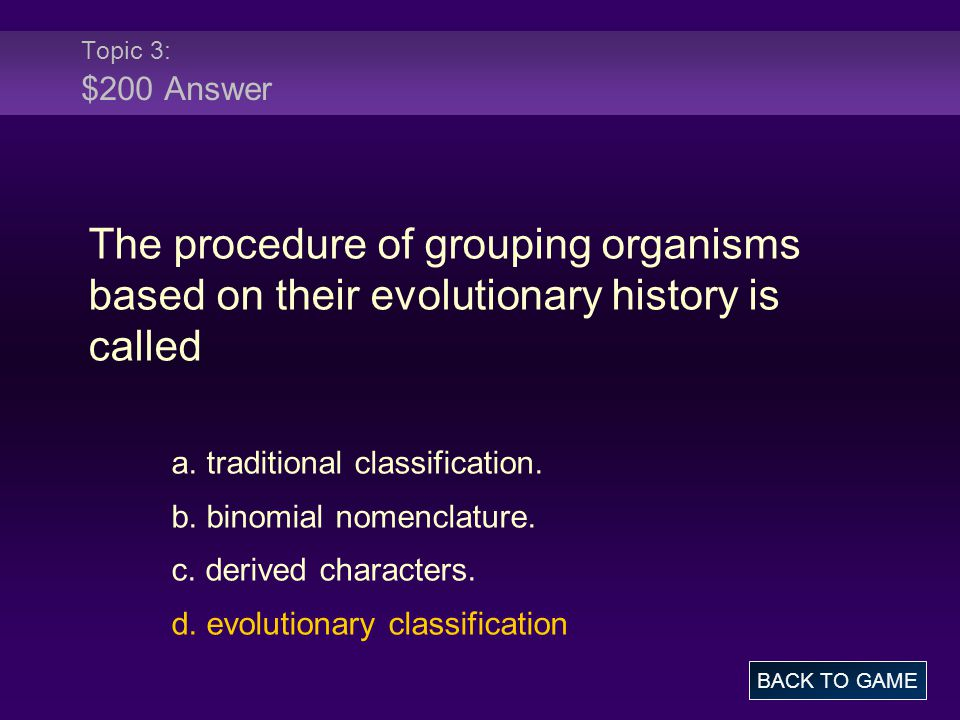Topic 3: $200 Answer The procedure of grouping organisms based on their evolutionary history is called.