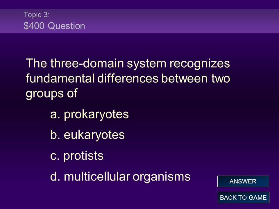 d. multicellular organisms