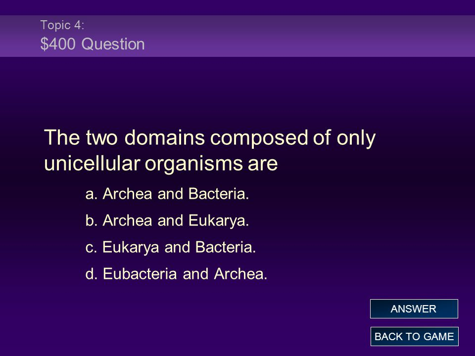 The two domains composed of only unicellular organisms are