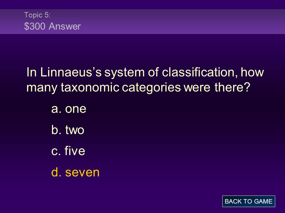 Topic 5: $300 Answer In Linnaeus's system of classification, how many taxonomic categories were there