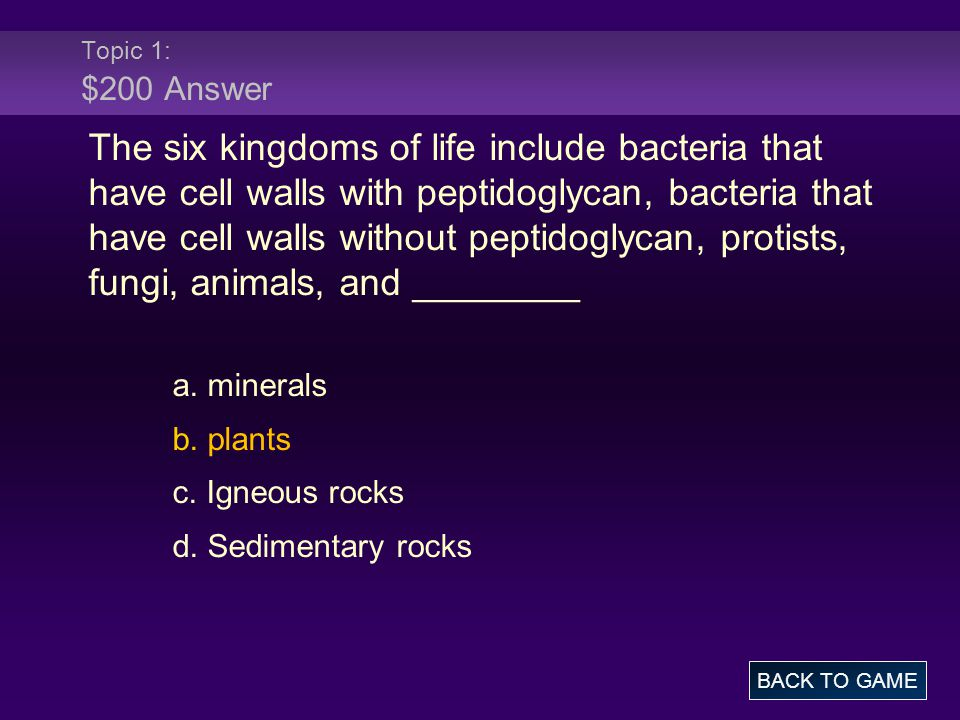 The six kingdoms of life include bacteria that have cell walls with peptidoglycan, bacteria that have cell walls without peptidoglycan, protists, fungi, animals, and ________