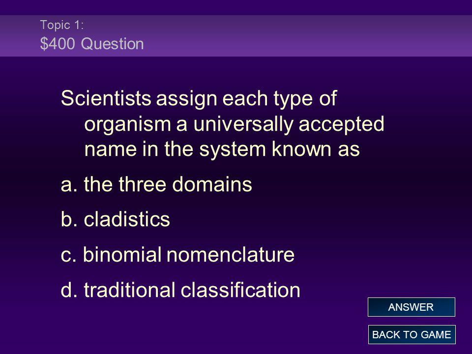 c. binomial nomenclature d. traditional classification
