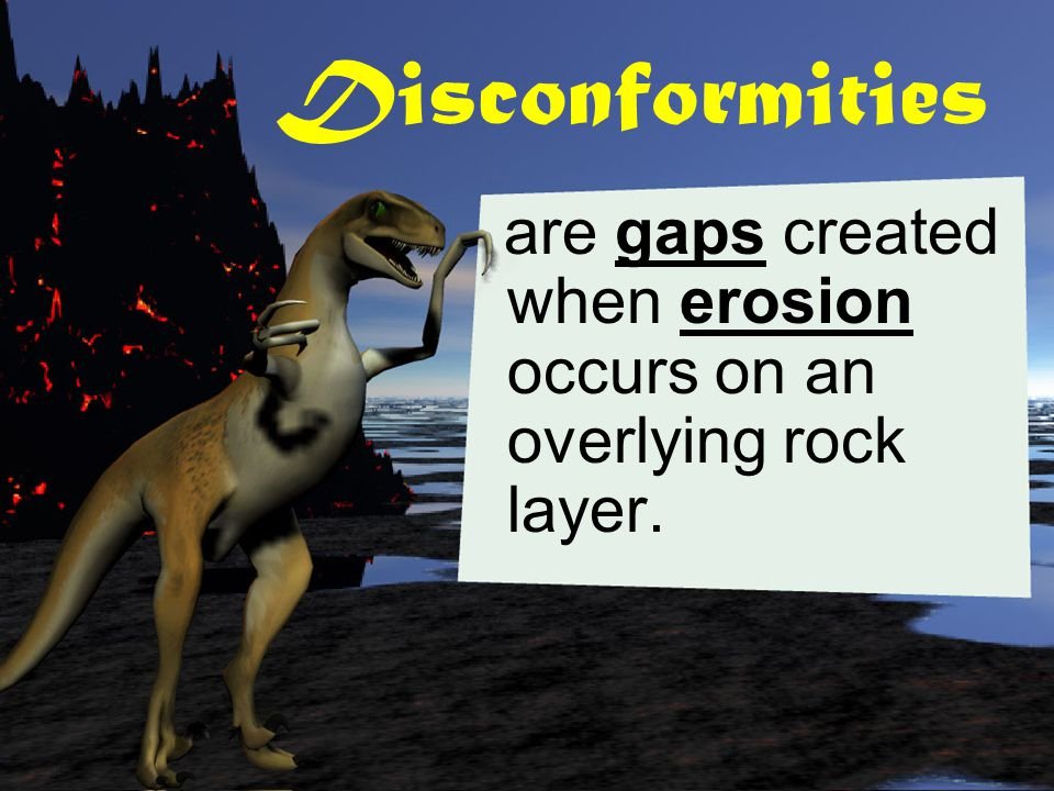 Disconformities are gaps created when erosion occurs on an overlying rock layer.
