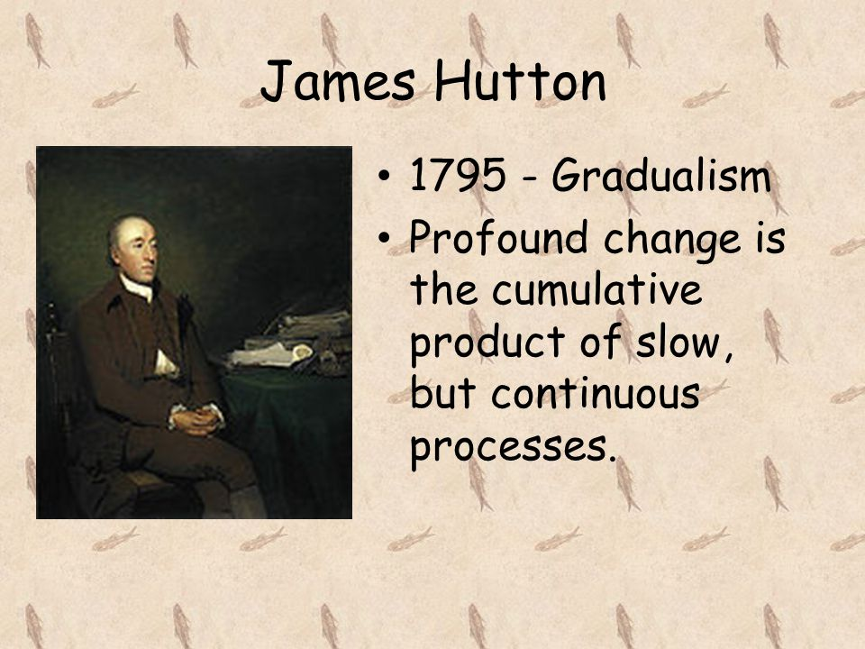 James Hutton 1795 - Gradualism