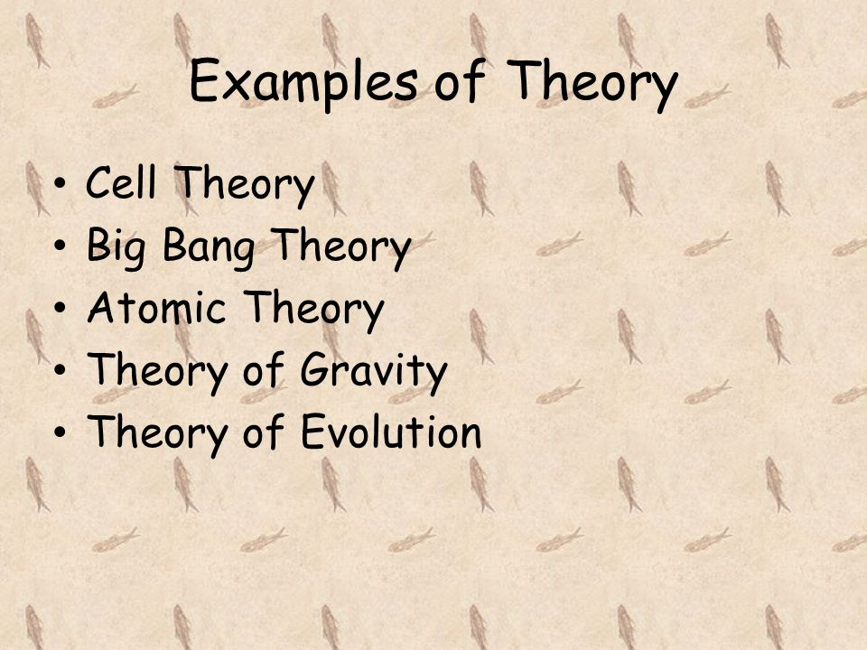 Examples of Theory Cell Theory Big Bang Theory Atomic Theory