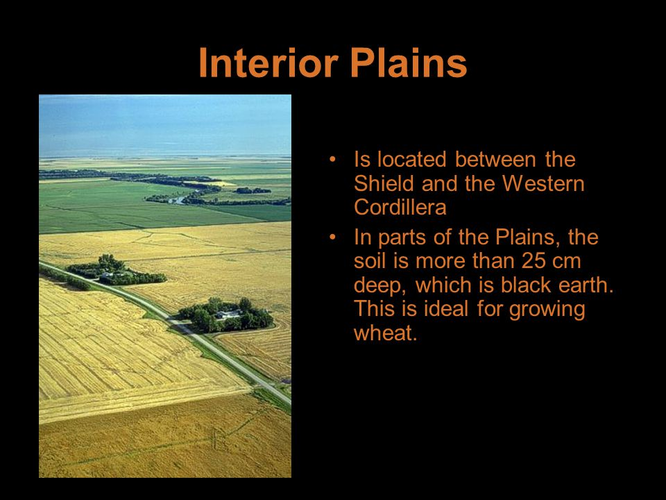 Interior Plains Is located between the Shield and the Western Cordillera.