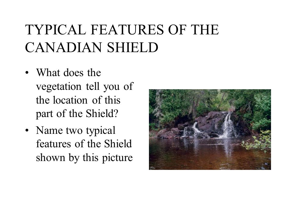 TYPICAL FEATURES OF THE CANADIAN SHIELD