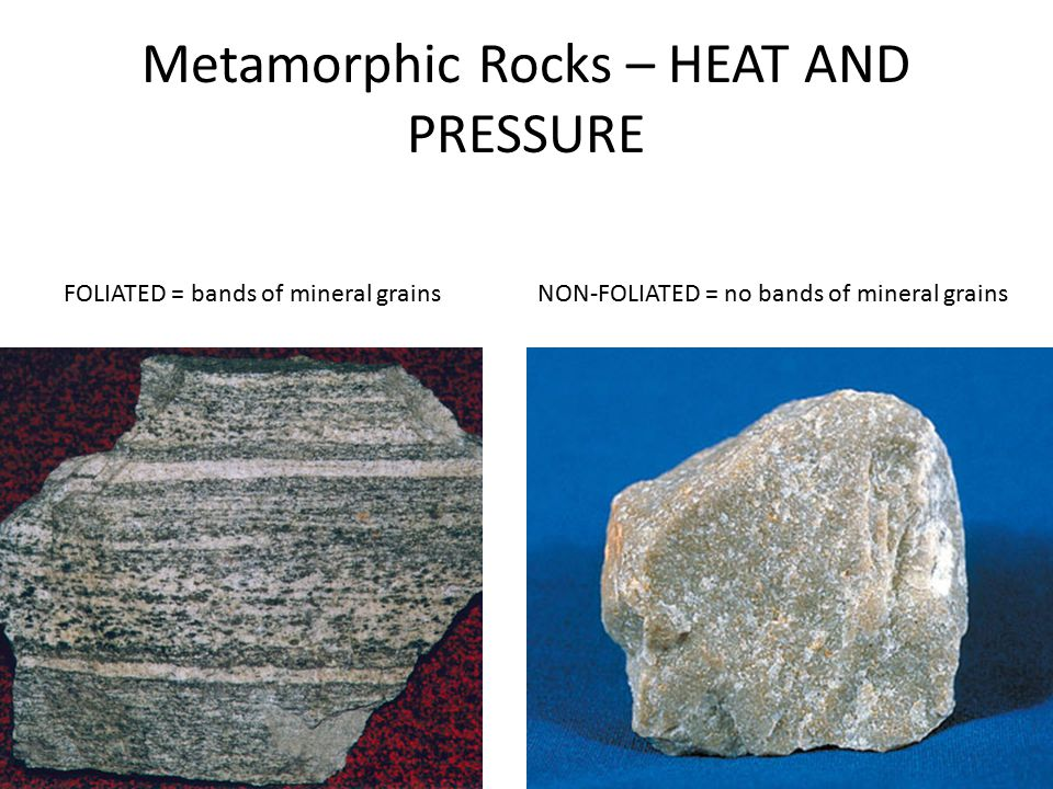 Metamorphic Rocks – HEAT AND PRESSURE