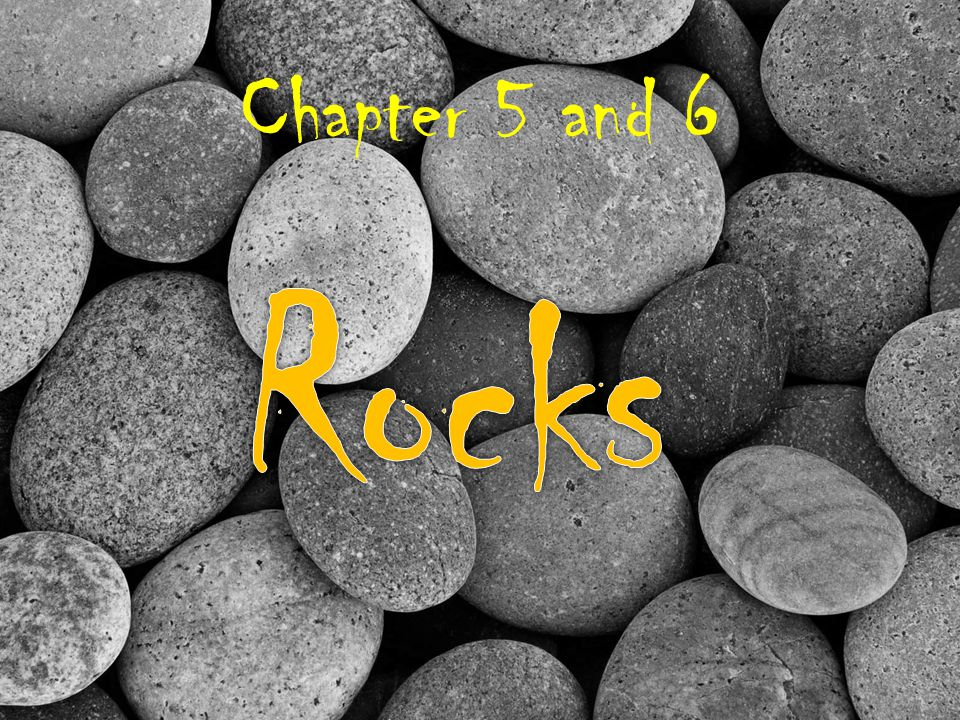Chapter 5 and 6 Rocks