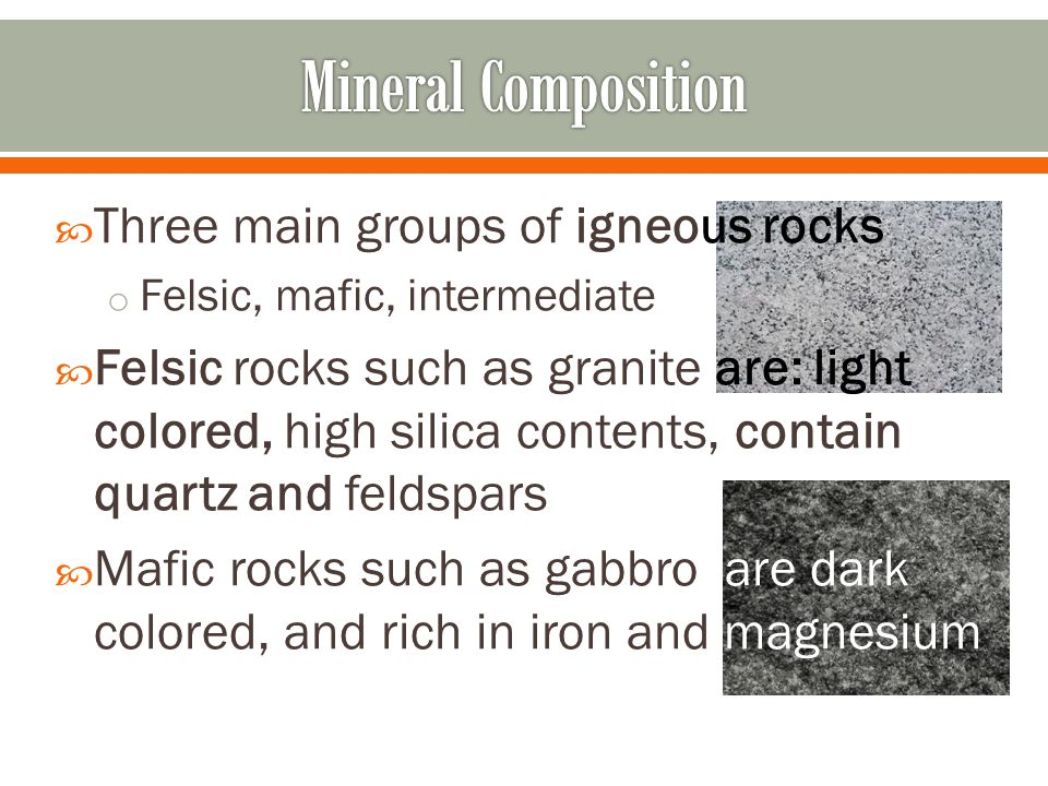 Mineral Composition Three main groups of igneous rocks
