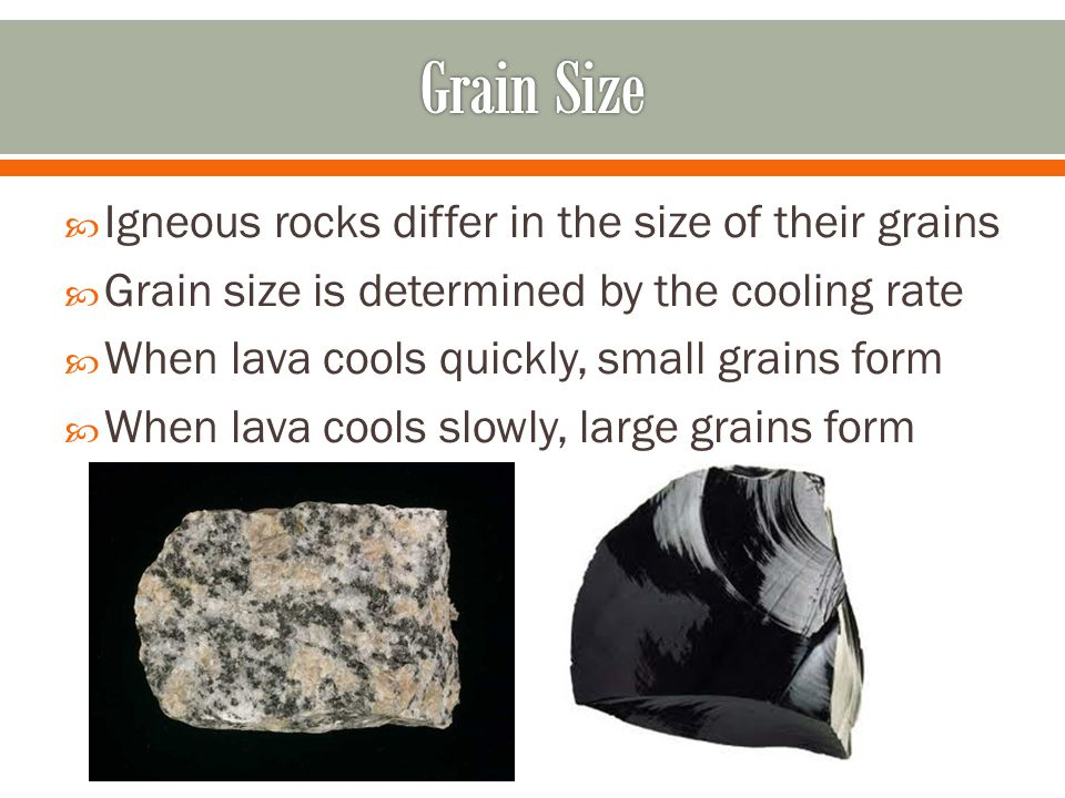 Grain Size Igneous rocks differ in the size of their grains