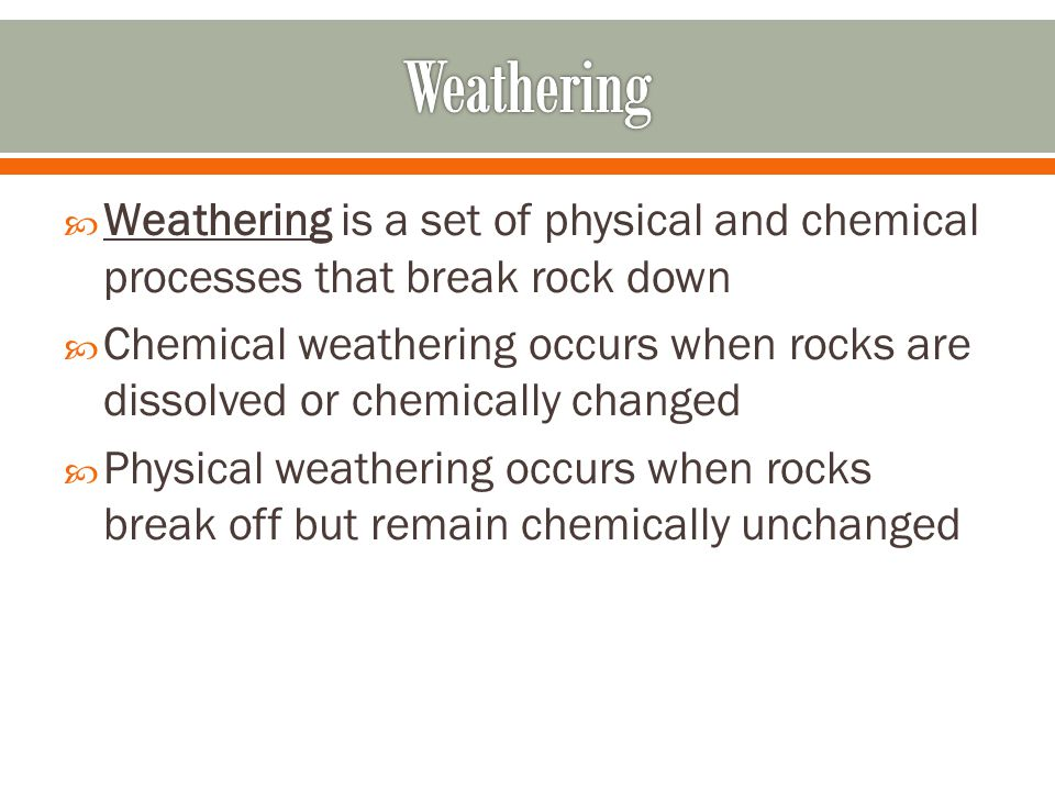 Weathering Weathering is a set of physical and chemical processes that break rock down.