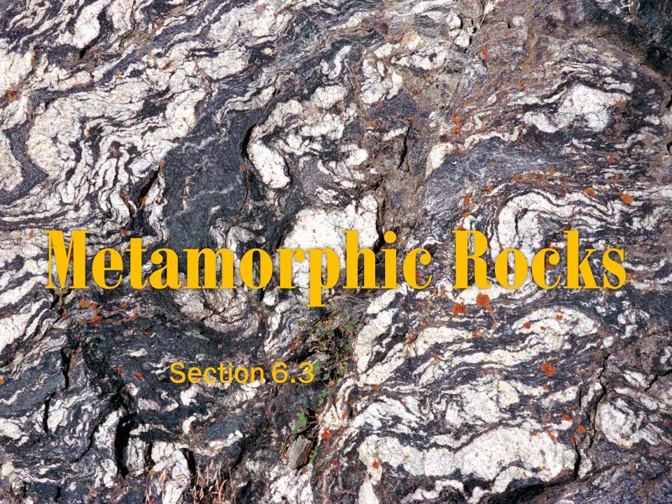 Metamorphic Rocks Section 6.3