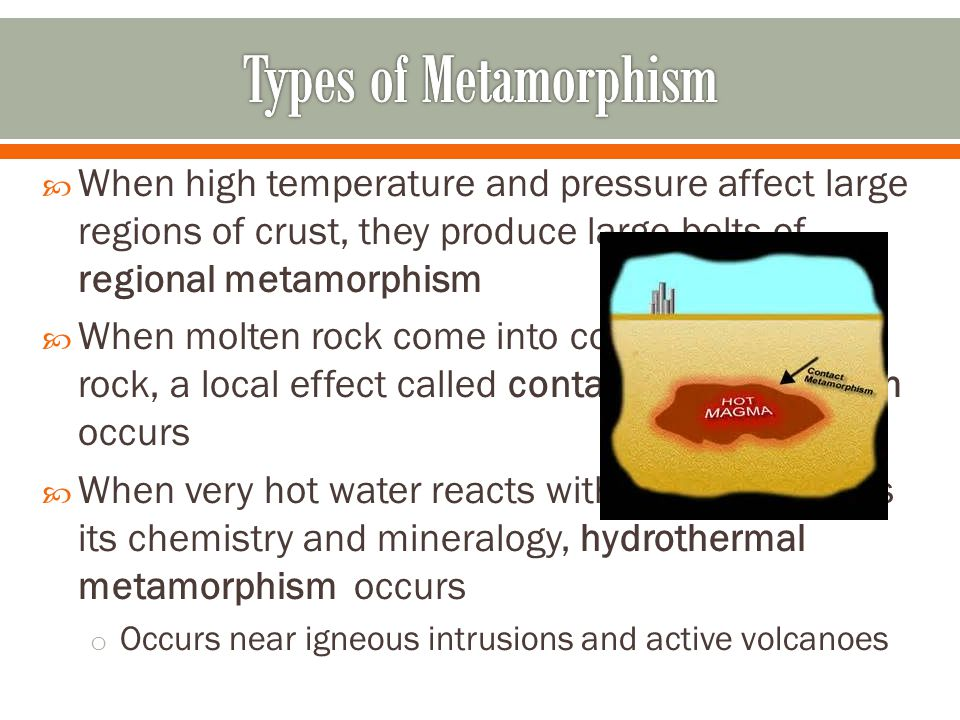 Types of Metamorphism When high temperature and pressure affect large regions of crust, they produce large belts of regional metamorphism.