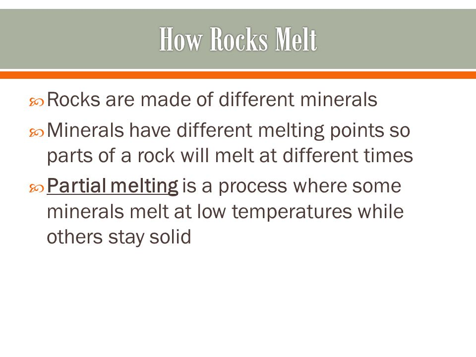How Rocks Melt Rocks are made of different minerals