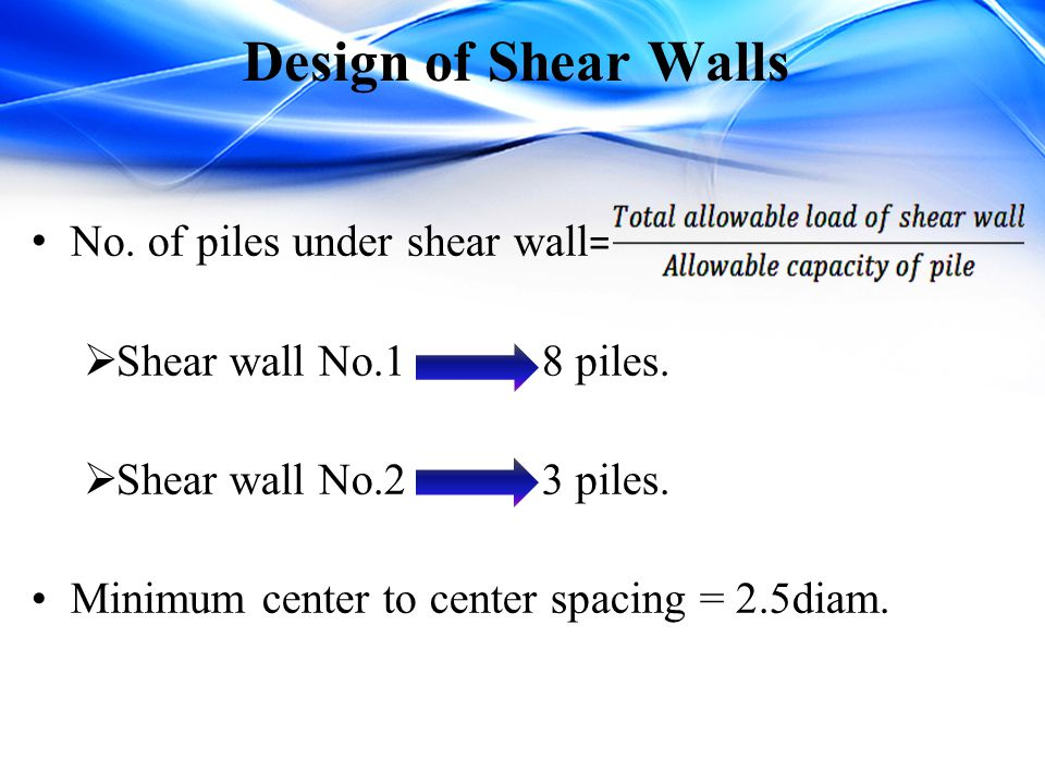 Design of Shear Walls No. of piles under shear wall=