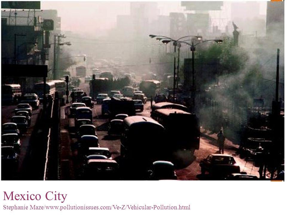 Mexico City Stephanie Maze/www.pollutionissues.com/Ve-Z/Vehicular-Pollution.html