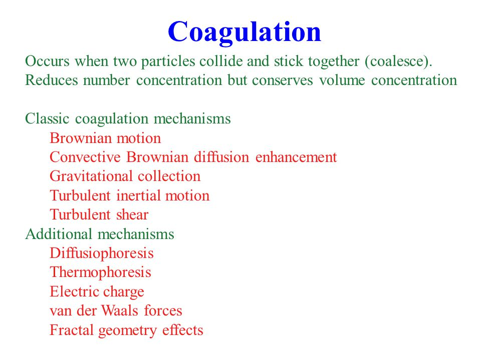 Coagulation Occurs when two particles collide and stick together (coalesce). Reduces number concentration but conserves volume concentration.