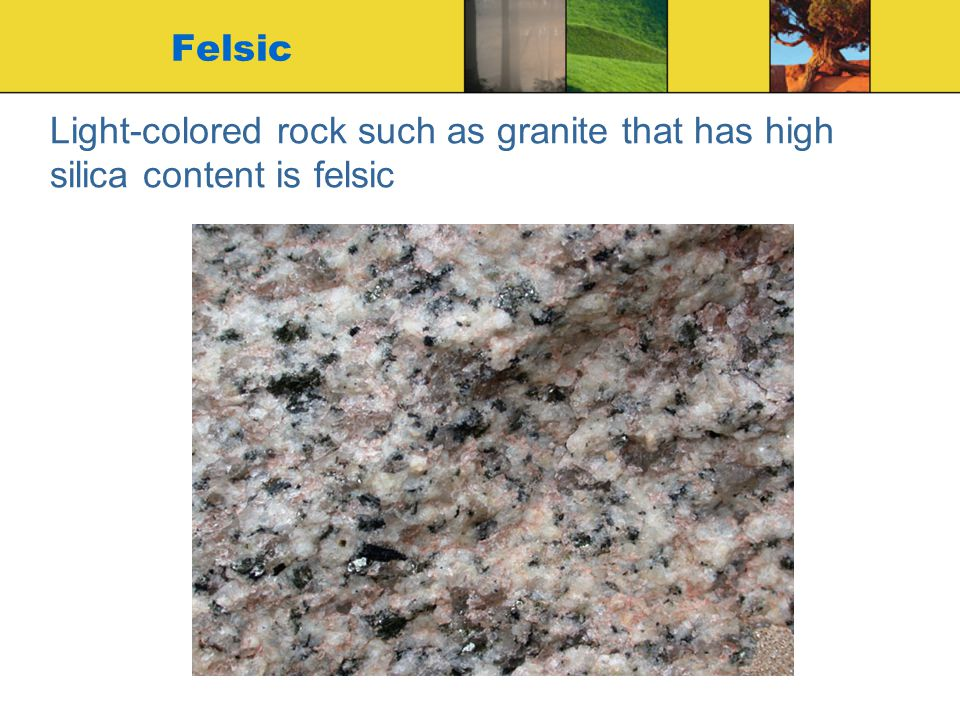 Felsic Light-colored rock such as granite that has high silica content is felsic 3-14-2011 d-period