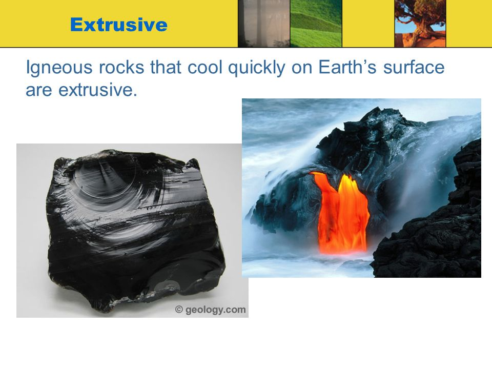 Igneous rocks that cool quickly on Earth's surface are extrusive.