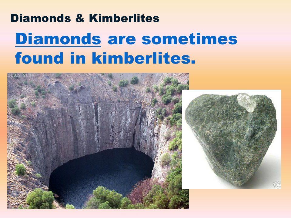 Diamonds are sometimes found in kimberlites.