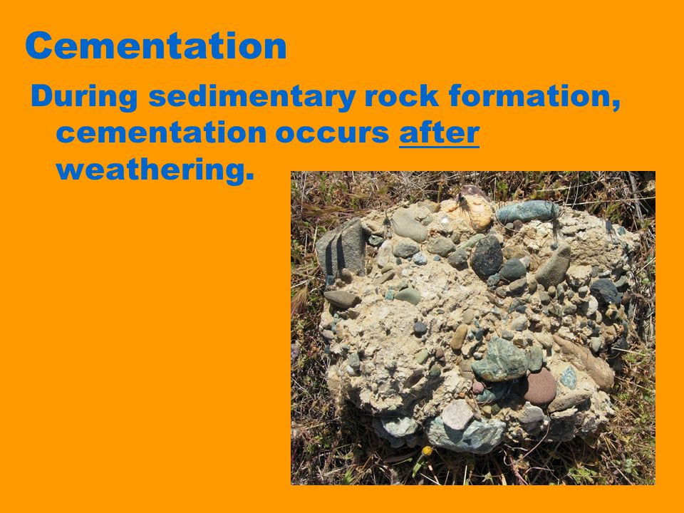 Cementation During sedimentary rock formation, cementation occurs after weathering.