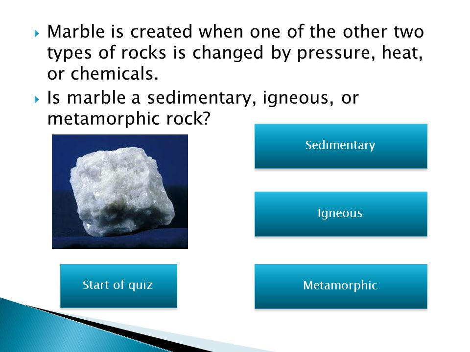 Is marble a sedimentary, igneous, or metamorphic rock