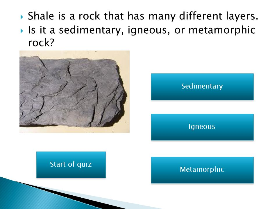 Shale is a rock that has many different layers.