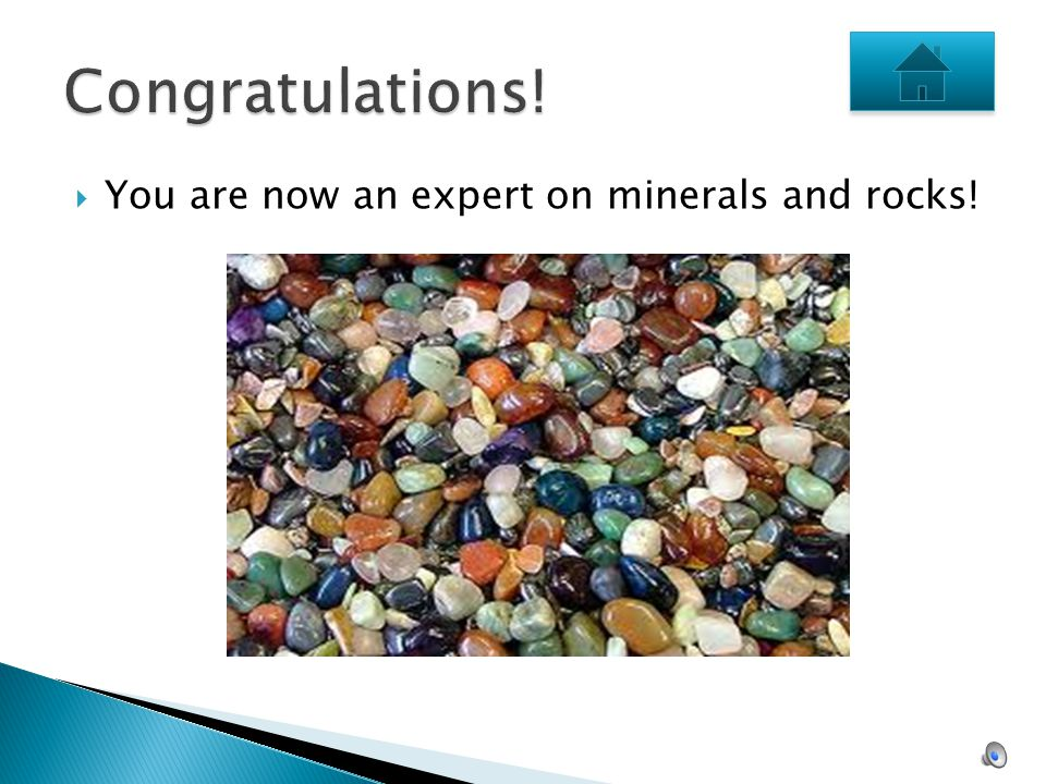 Congratulations! You are now an expert on minerals and rocks!