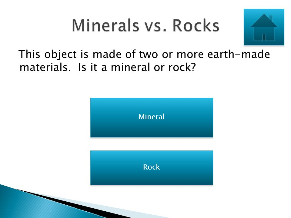 Minerals vs. Rocks This object is made of two or more earth-made materials. Is it a mineral or rock