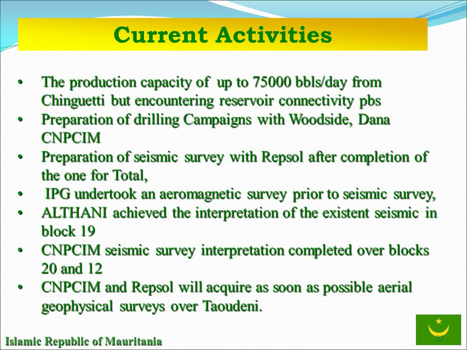 Current Activities The production capacity of up to 75000 bbls/day from Chinguetti but encountering reservoir connectivity pbs.